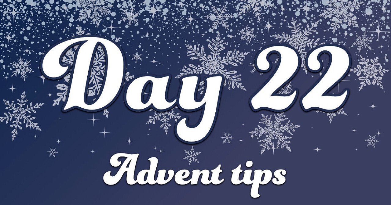 Advent tips day 22